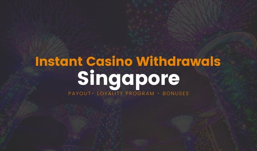 Instant Casino Withdrawals Singapore